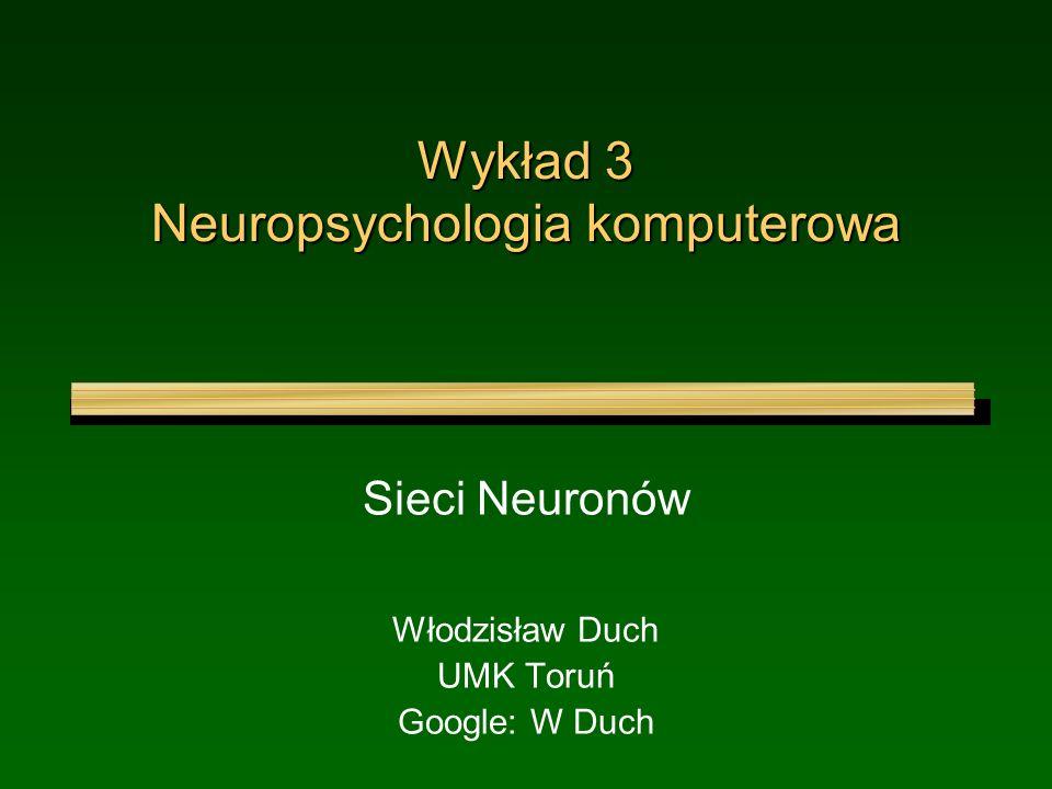 Wykład 3 Neuropsychologia komputerowa Sieci Neuronów Włodzisław Duch UMK Toruń Google: W Duch