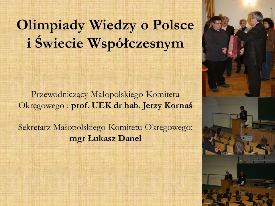 Olimpiady Wiedzy o Polsce i Świecie Współczesnym Przewodniczący Małopolskiego Komitetu Okręgowego : prof. UEK dr hab. Jerzy Kornaś Sekretarz Małopolsk
