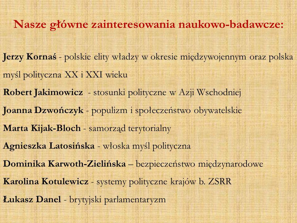 Nasze główne zainteresowania naukowo-badawcze: Jerzy Kornaś - polskie elity władzy w okresie międzywojennym oraz polska myśl polityczna XX i XXI wieku