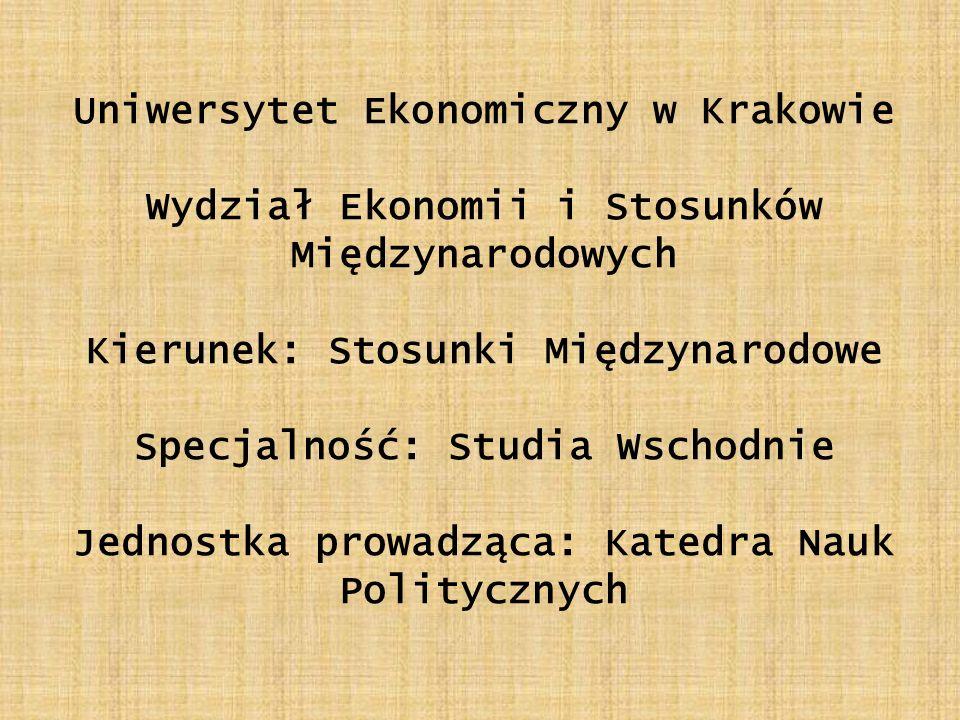Uniwersytet Ekonomiczny w Krakowie Wydział Ekonomii i Stosunków Międzynarodowych Kierunek: Stosunki Międzynarodowe Specjalność: Studia Wschodnie Jedno