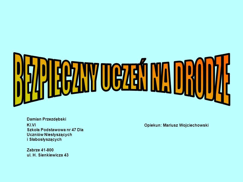 Damian Przezdębski Kl.VI Szkoła Podstawowa nr 47 Dla Uczniów Niesłyszących i Słabosłyszących Zabrze 41-800 ul. H. Sienkiewicza 43 Opiekun: Mariusz Woj