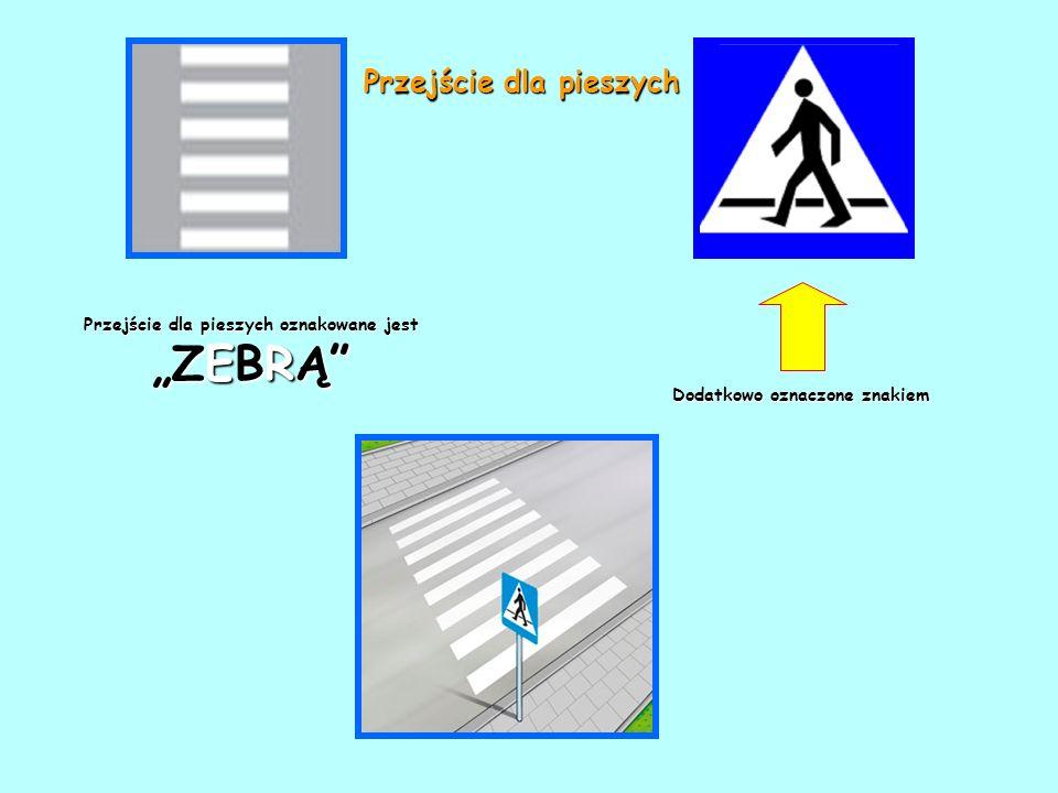 Przejściedlapieszychoznakowane jest ZEBRĄ Przejście dla pieszych oznakowane jest ZEBRĄ Dodatkowooznaczoneznakiem Dodatkowo oznaczone znakiem Przejście