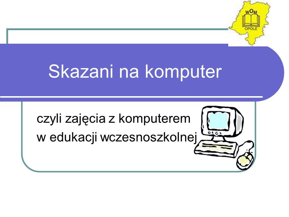 Należy pamiętać Od początku kontaktów z TIK dziecko powinno się przyzwyczajać do służebnej, wobec siebie, roli komputera.