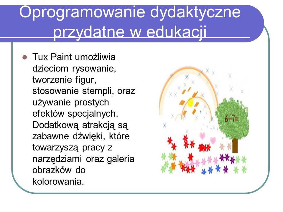 Oprogramowanie dydaktyczne przydatne w edukacji Tux Paint umożliwia dzieciom rysowanie, tworzenie figur, stosowanie stempli, oraz używanie prostych ef