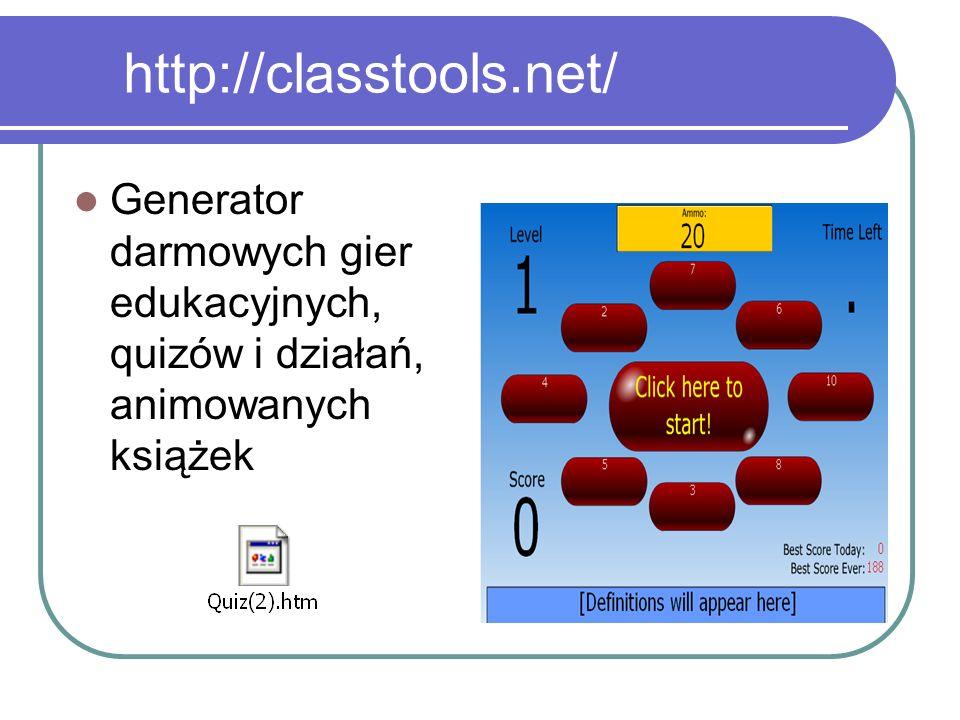 http://classtools.net/ Generator darmowych gier edukacyjnych, quizów i działań, animowanych książek
