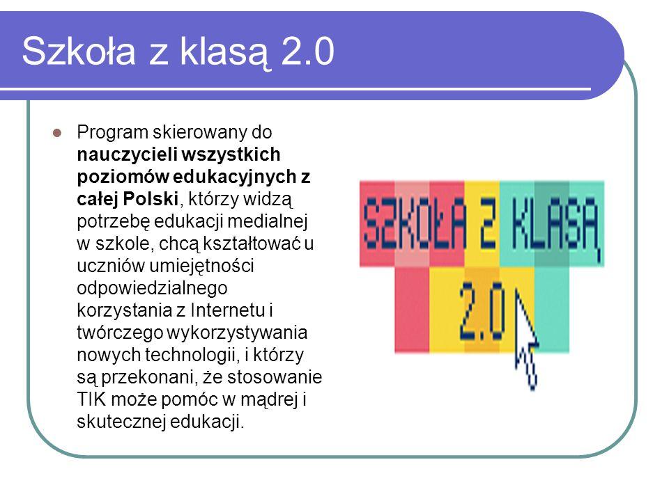 Szkoła z klasą 2.0 Program skierowany do nauczycieli wszystkich poziomów edukacyjnych z całej Polski, którzy widzą potrzebę edukacji medialnej w szkol