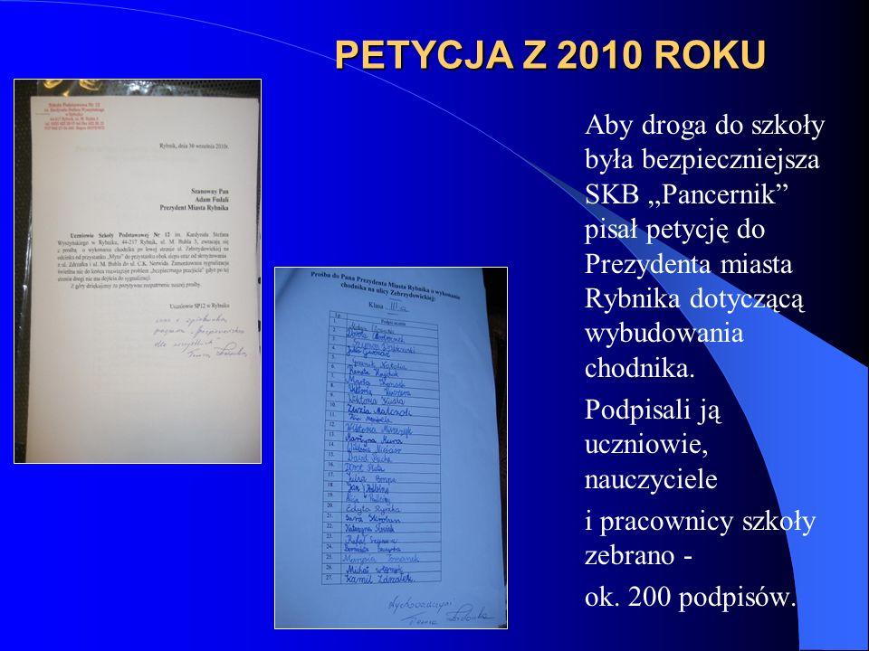 PETYCJA Z 2010 ROKU Aby droga do szkoły była bezpieczniejsza SKB Pancernik pisał petycję do Prezydenta miasta Rybnika dotyczącą wybudowania chodnika.
