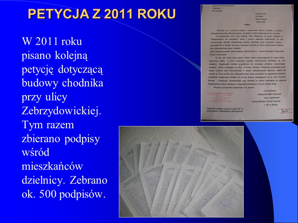 PETYCJA Z 2011 ROKU W 2011 roku pisano kolejną petycję dotyczącą budowy chodnika przy ulicy Zebrzydowickiej.