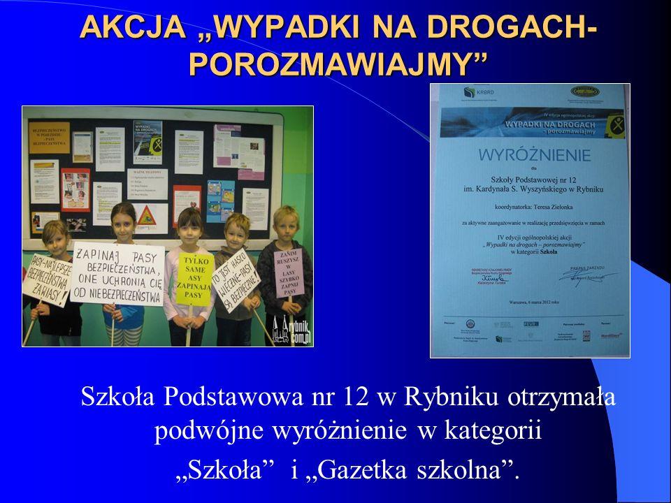 AKCJA WYPADKI NA DROGACH- POROZMAWIAJMY Szkoła Podstawowa nr 12 w Rybniku otrzymała podwójne wyróżnienie w kategorii Szkoła i Gazetka szkolna.