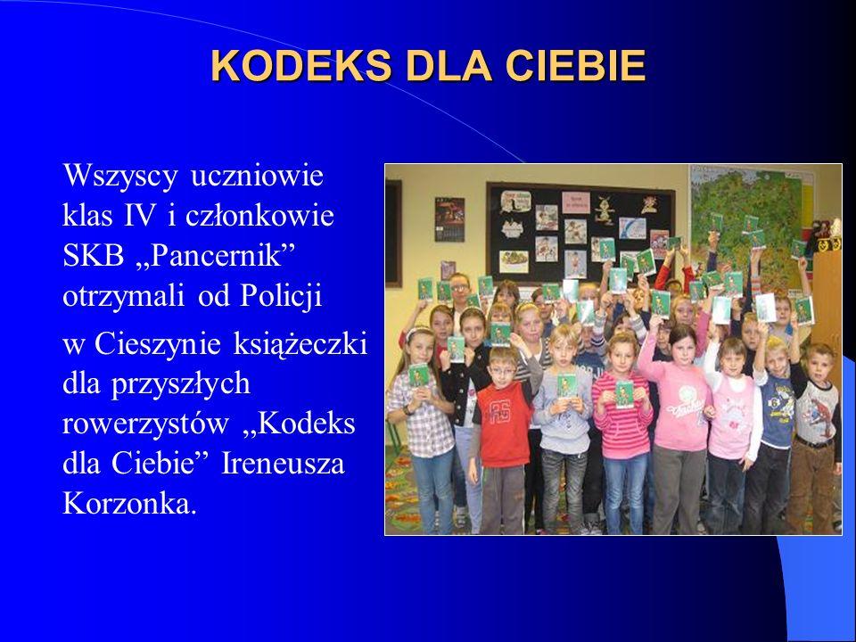KODEKS DLA CIEBIE Wszyscy uczniowie klas IV i członkowie SKB Pancernik otrzymali od Policji w Cieszynie książeczki dla przyszłych rowerzystów Kodeks dla Ciebie Ireneusza Korzonka.