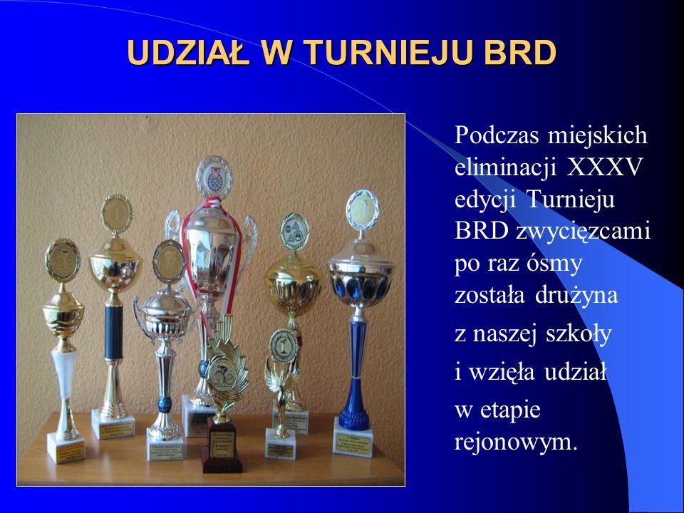 UDZIAŁ W TURNIEJU BRD Podczas miejskich eliminacji XXXV edycji Turnieju BRD zwycięzcami po raz ósmy została drużyna z naszej szkoły i wzięła udział w etapie rejonowym.