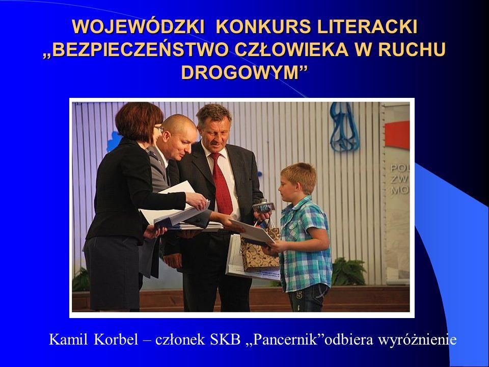 WOJEWÓDZKI KONKURS LITERACKI BEZPIECZEŃSTWO CZŁOWIEKA W RUCHU DROGOWYM Kamil Korbel – członek SKB Pancernikodbiera wyróżnienie