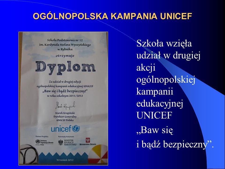 OGÓLNOPOLSKA KAMPANIA UNICEF Szkoła wzięła udział w drugiej akcji ogólnopolskiej kampanii edukacyjnej UNICEF Baw się i bądź bezpieczny.
