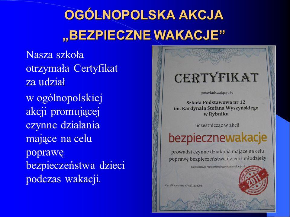 OGÓLNOPOLSKA AKCJA BEZPIECZNE WAKACJE Nasza szkoła otrzymała Certyfikat za udział w ogólnopolskiej akcji promującej czynne działania mające na celu poprawę bezpieczeństwa dzieci podczas wakacji.