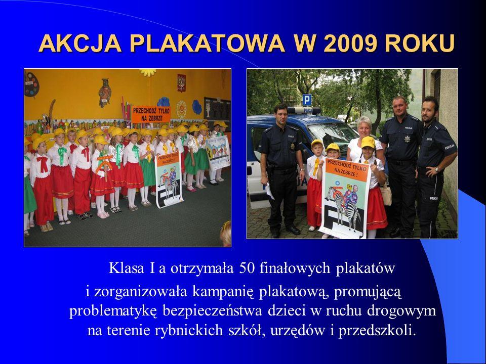 AKCJA PLAKATOWA W 2009 ROKU Klasa I a otrzymała 50 finałowych plakatów i zorganizowała kampanię plakatową, promującą problematykę bezpieczeństwa dzieci w ruchu drogowym na terenie rybnickich szkół, urzędów i przedszkoli.