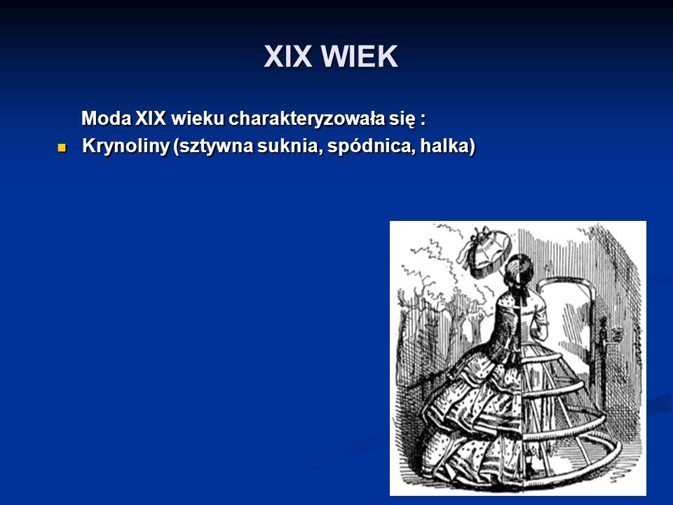 XIX WIEK Moda XIX wieku charakteryzowała się : Moda XIX wieku charakteryzowała się : Krynoliny (sztywna suknia, spódnica, halka) Krynoliny (sztywna su