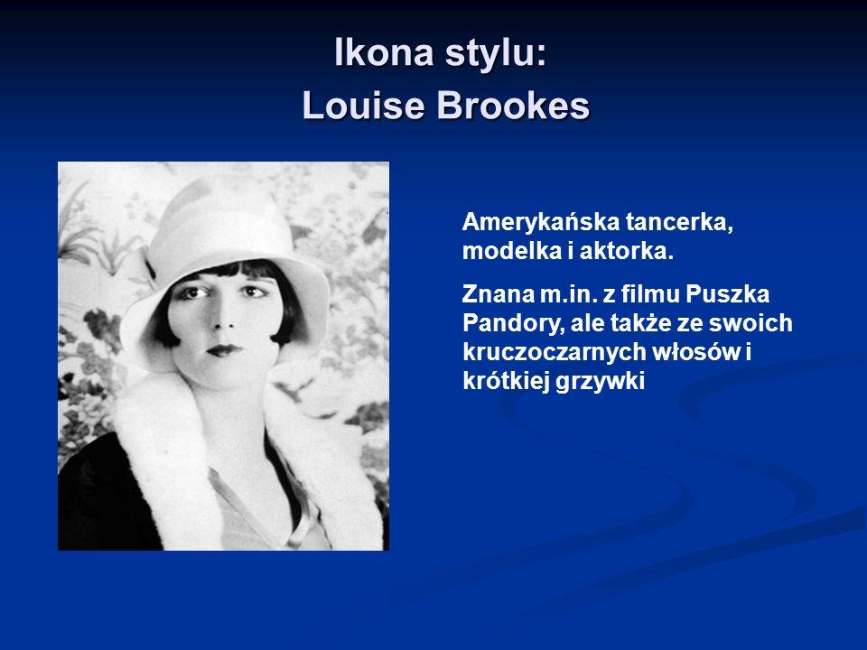 Ikona stylu: Louise Brookes Amerykańska tancerka, modelka i aktorka. Znana m.in. z filmu Puszka Pandory, ale także ze swoich kruczoczarnych włosów i k