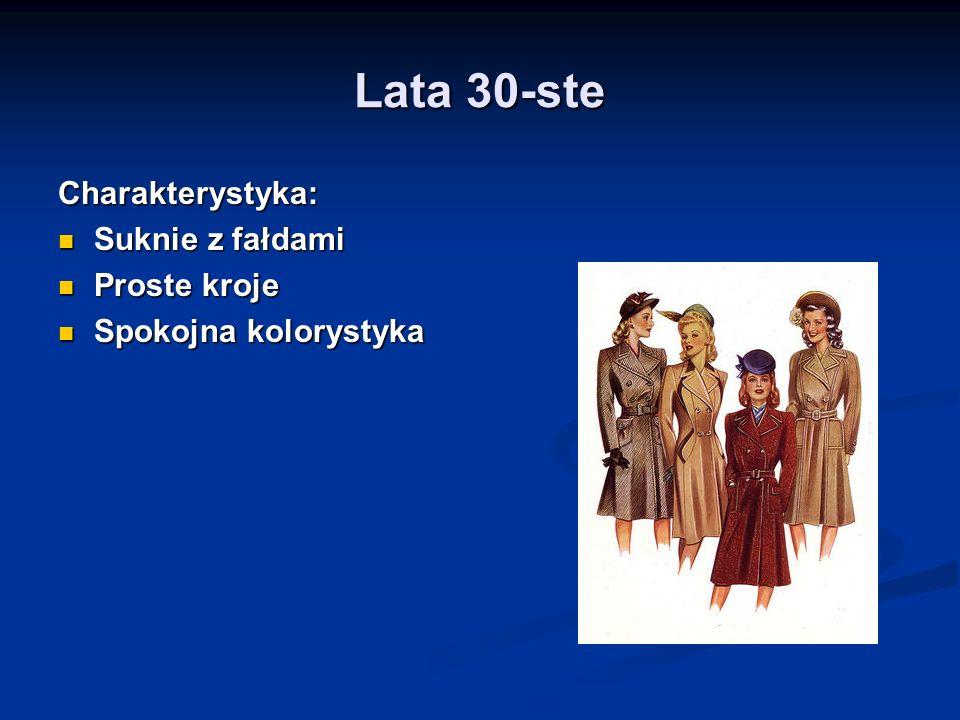 Lata 30-ste Charakterystyka: Suknie z fałdami Suknie z fałdami Proste kroje Proste kroje Spokojna kolorystyka Spokojna kolorystyka