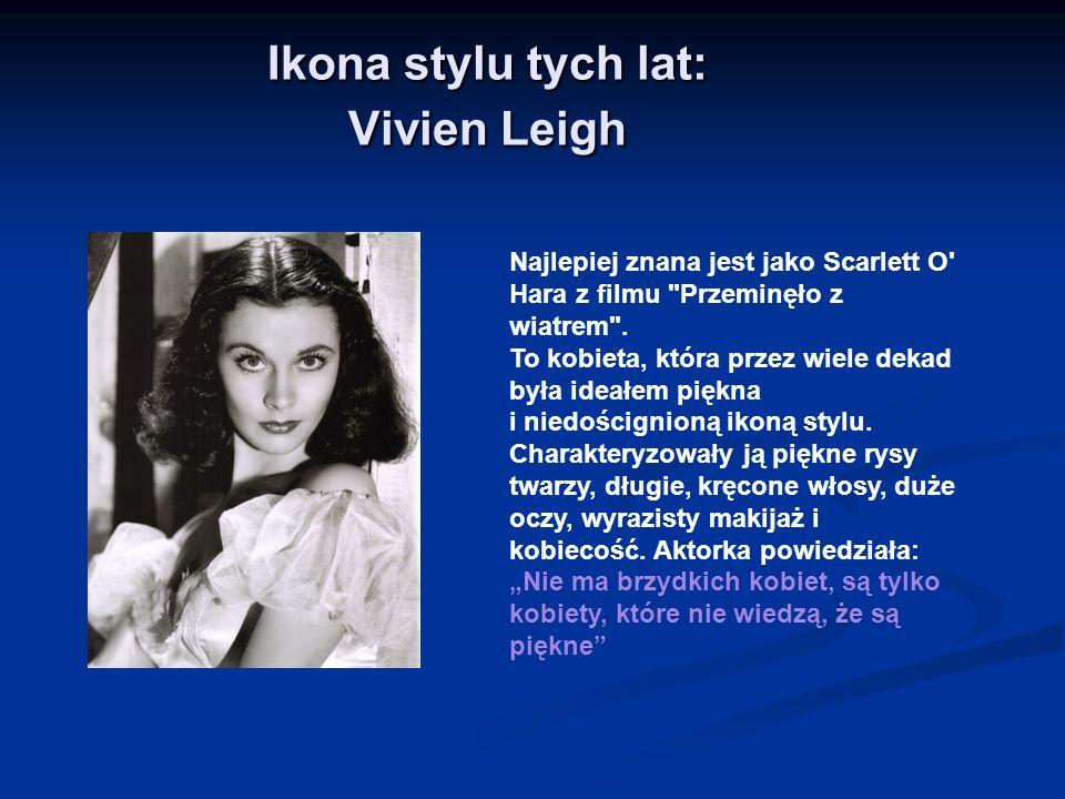 Ikona stylu tych lat: Vivien Leigh Najlepiej znana jest jako Scarlett O' Hara z filmu