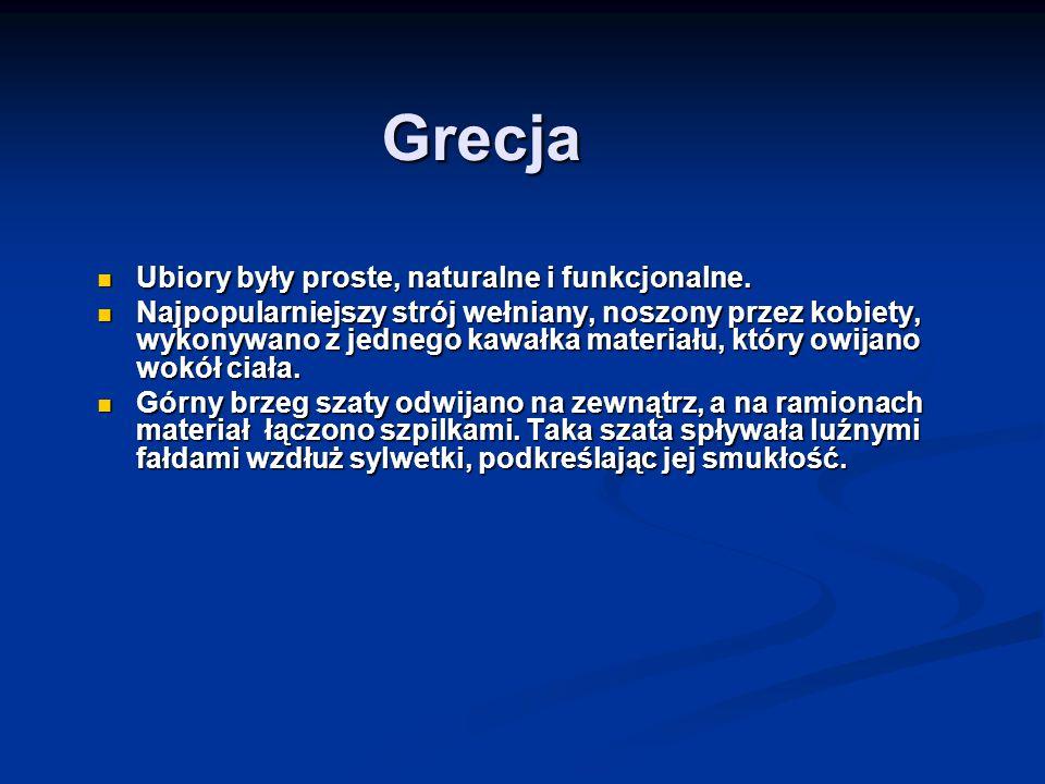 Grecja Ubiory były proste, naturalne i funkcjonalne. Ubiory były proste, naturalne i funkcjonalne. Najpopularniejszy strój wełniany, noszony przez kob