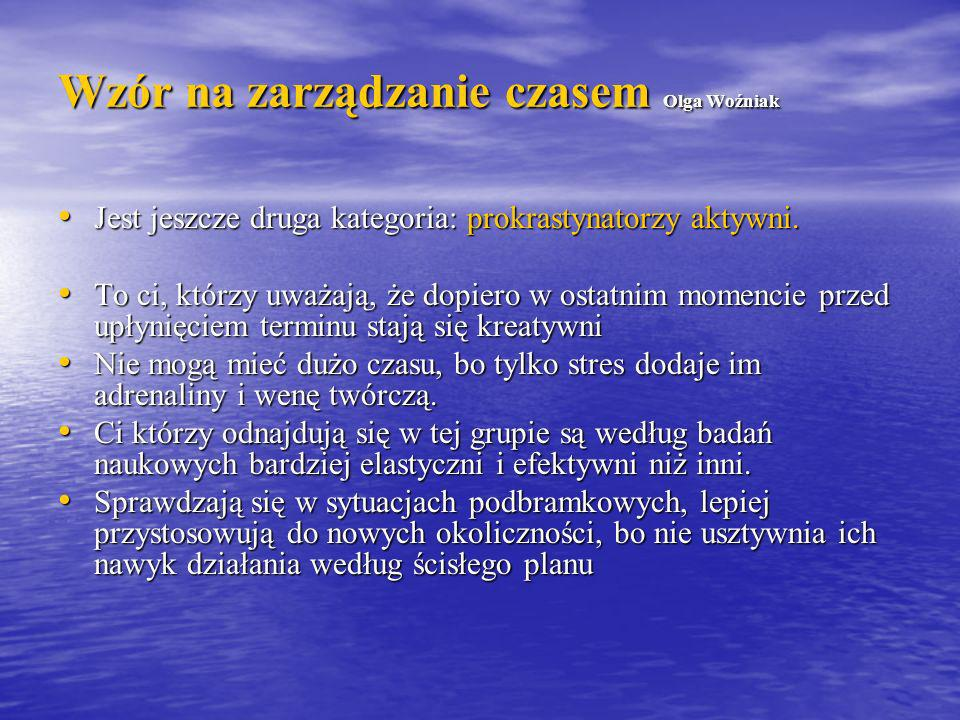 Wzór na zarządzanie czasem Olga Woźniak Jest jeszcze druga kategoria: prokrastynatorzy aktywni. Jest jeszcze druga kategoria: prokrastynatorzy aktywni
