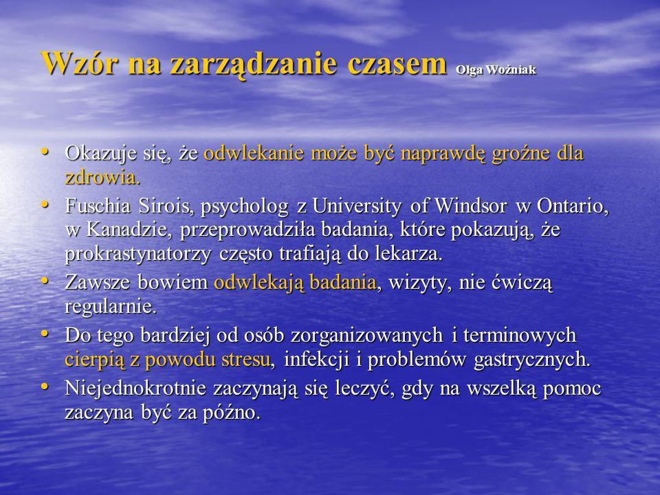 Wzór na zarządzanie czasem Olga Woźniak Okazuje się, że odwlekanie może być naprawdę groźne dla zdrowia. Okazuje się, że odwlekanie może być naprawdę