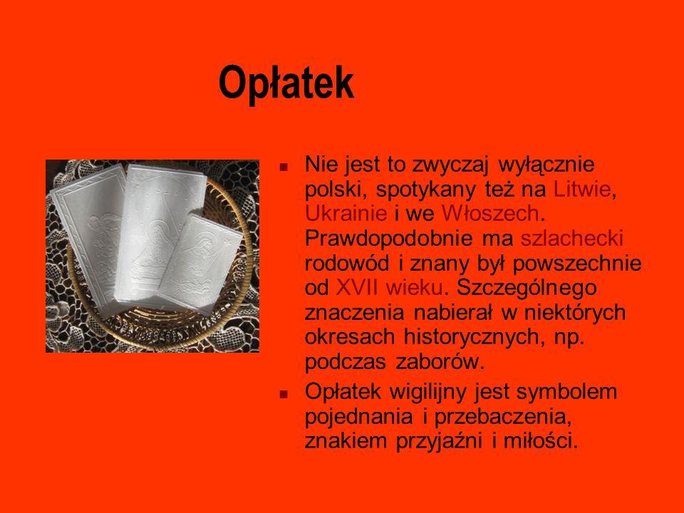 Opłatek Nie jest to zwyczaj wyłącznie polski, spotykany też na Litwie, Ukrainie i we Włoszech. Prawdopodobnie ma szlachecki rodowód i znany był powsze