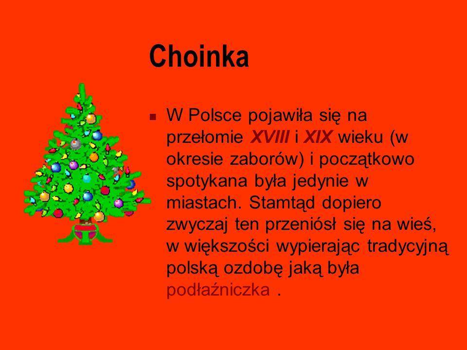 Choinka W Polsce pojawiła się na przełomie XVIII i XIX wieku (w okresie zaborów) i początkowo spotykana była jedynie w miastach. Stamtąd dopiero zwycz