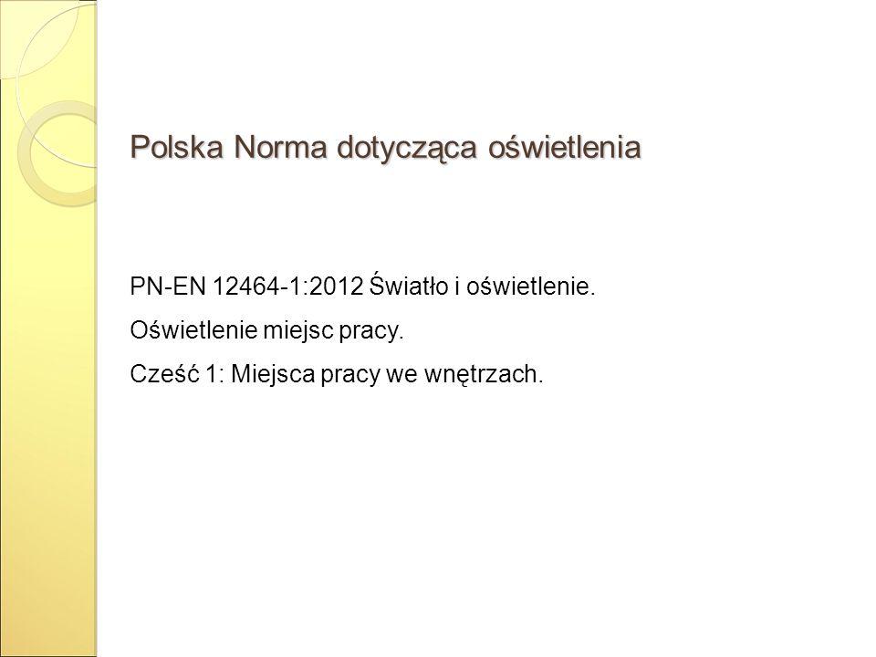 Polska Norma dotycząca oświetlenia PN-EN 12464-1:2012 Światło i oświetlenie. Oświetlenie miejsc pracy. Cześć 1: Miejsca pracy we wnętrzach.