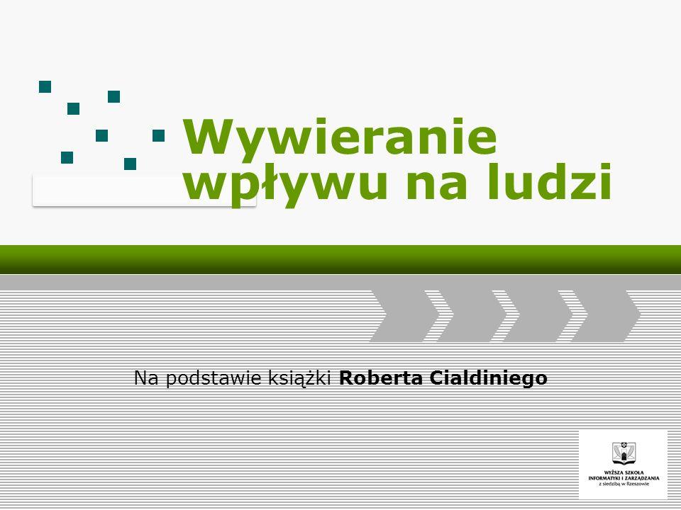 Logo Add Your Company Slogan Wywieranie wpływu na ludzi Na podstawie książki Roberta Cialdiniego