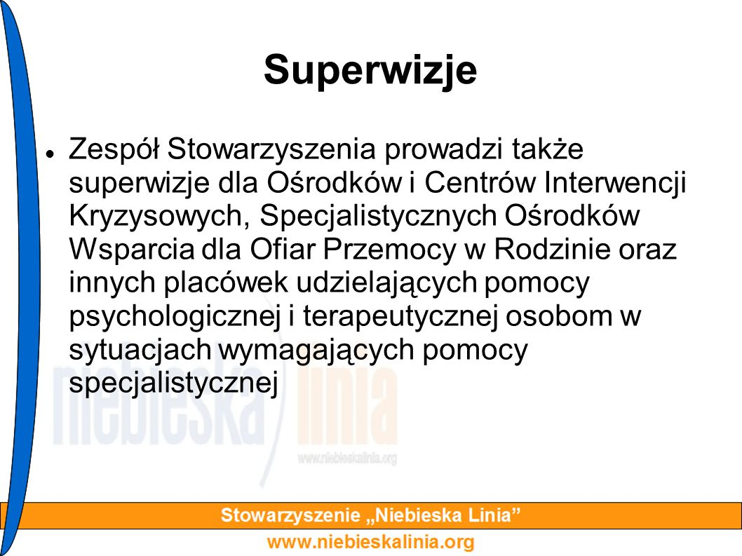 Superwizje Zespół Stowarzyszenia prowadzi także superwizje dla Ośrodków i Centrów Interwencji Kryzysowych, Specjalistycznych Ośrodków Wsparcia dla Ofi