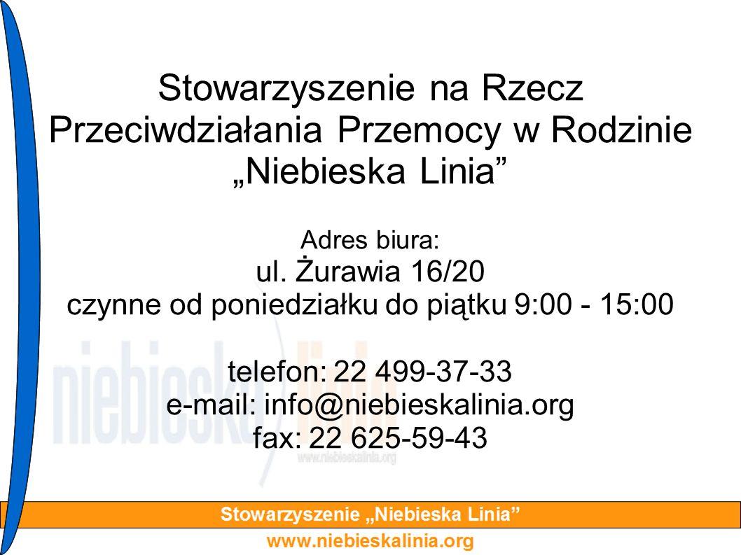Stowarzyszenie na Rzecz Przeciwdziałania Przemocy w Rodzinie Niebieska Linia Adres biura: ul. Żurawia 16/20 czynne od poniedziałku do piątku 9:00 - 15