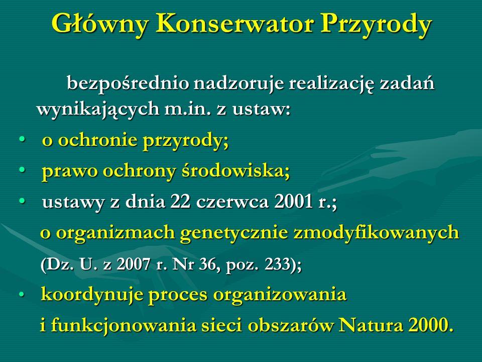 Główny Konserwator Przyrody bezpośrednio nadzoruje realizację zadań wynikających m.in. z ustaw: o ochronie przyrody; o ochronie przyrody; prawo ochron