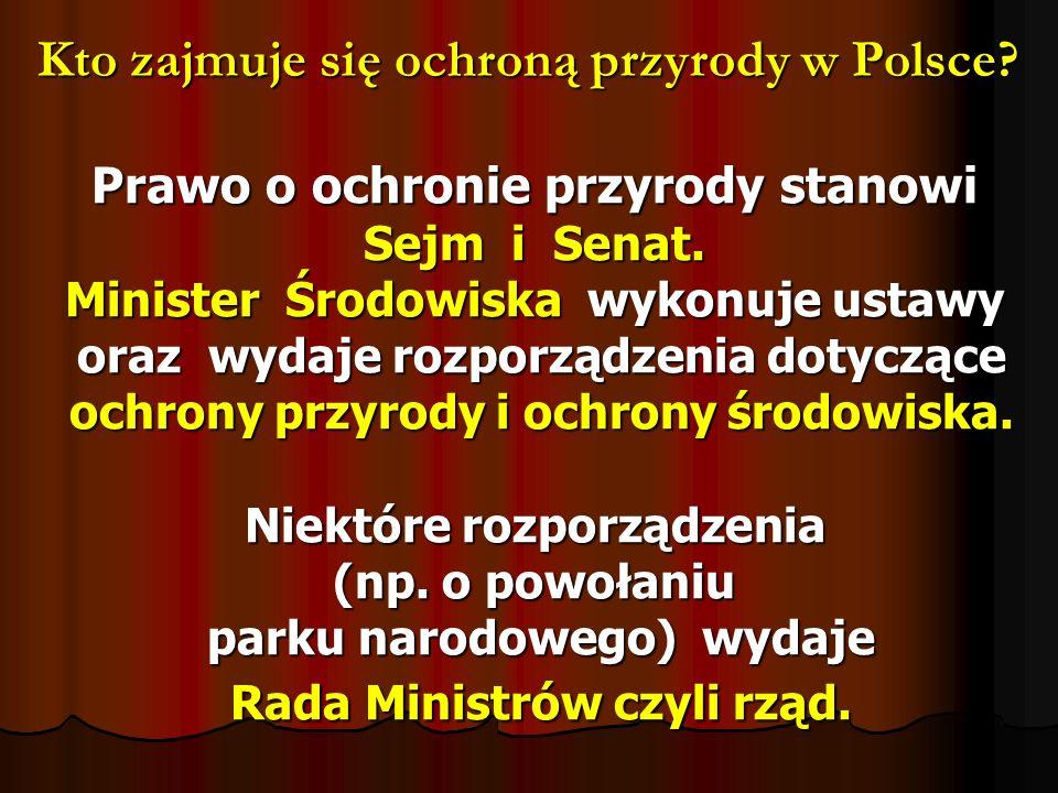 Prawo o ochronie przyrody stanowi Sejm i Senat. Minister Środowiska wykonuje ustawy oraz wydaje rozporządzenia dotyczące ochrony przyrody i ochrony śr