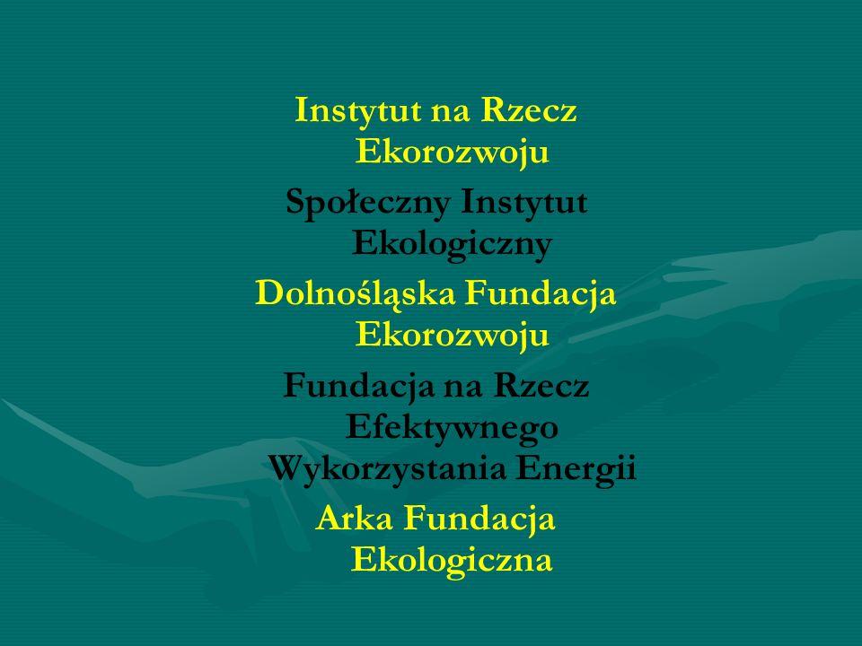 Instytut na Rzecz Ekorozwoju Społeczny Instytut Ekologiczny Dolnośląska Fundacja Ekorozwoju Fundacja na Rzecz Efektywnego Wykorzystania Energii Arka F