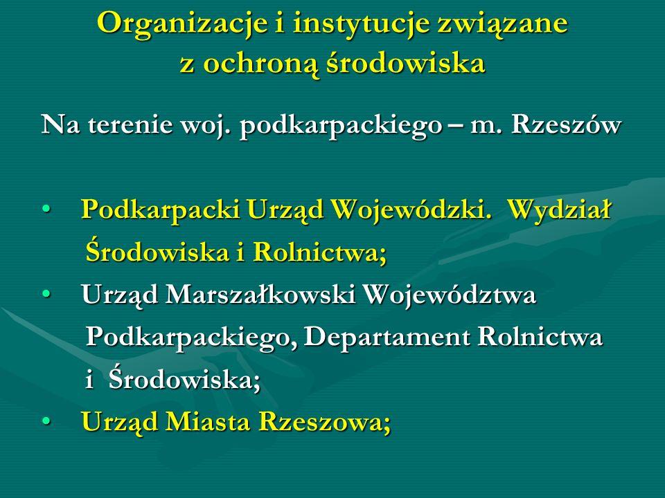 Organizacje i instytucje związane z ochroną środowiska Na terenie woj. podkarpackiego – m. Rzeszów Podkarpacki Urząd Wojewódzki. Wydział Podkarpacki U
