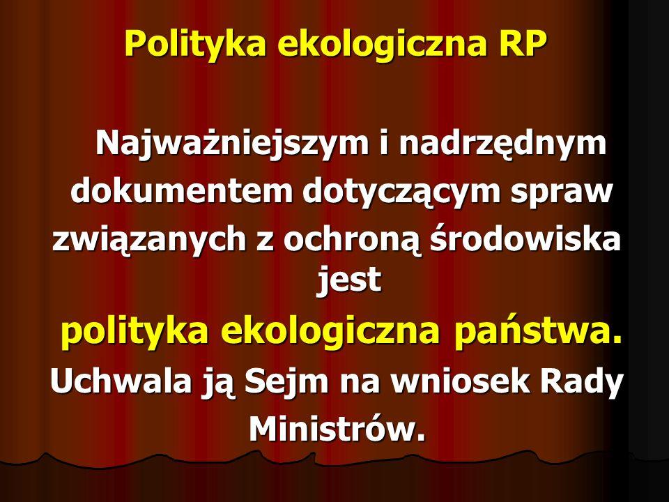 Polityka ekologiczna RP W Polsce przyjęto Politykę W Polsce przyjęto Politykę Ekologiczną Państwa, zawartą Ekologiczną Państwa, zawartą w uchwale sejmu RP z dnia 8 maja 2003 r.
