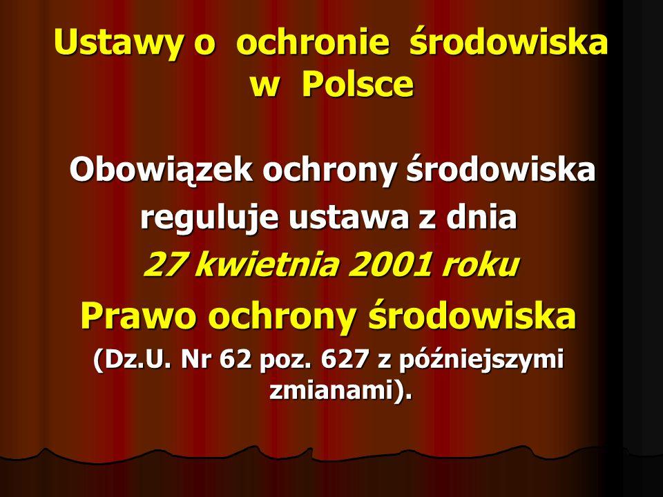 Ustawy o ochronie środowiska w Polsce Obowiązek ochrony środowiska Obowiązek ochrony środowiska reguluje ustawa z dnia 27 kwietnia 2001 roku Prawo och