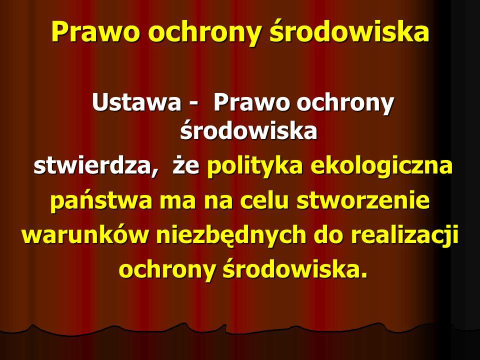 Ustawy o ochronie środowiska w Polsce Obowiązek ochrony środowiska Obowiązek ochrony środowiska reguluje również ustawa z dnia z dnia 16 kwietnia 2004 roku o ochronie przyrody