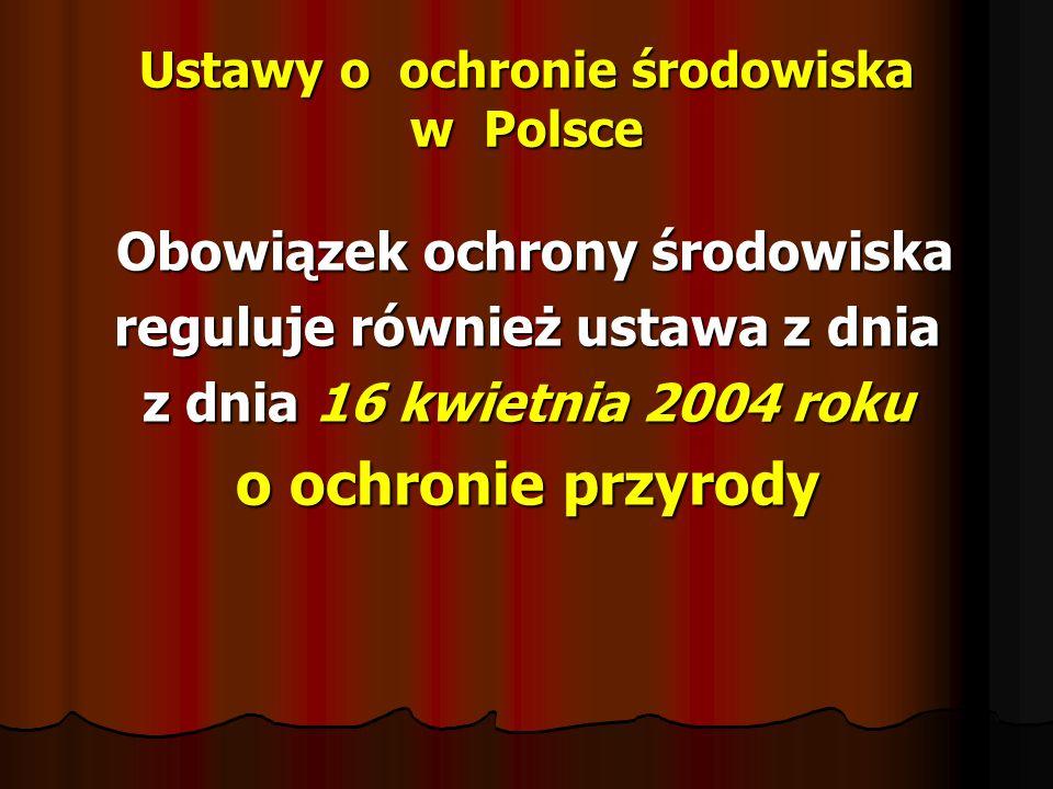 Ustawy o ochronie środowiska w Polsce Obowiązek ochrony środowiska reguluje również ustawa z dnia 31 stycznia 1980 roku o ochronie i kształtowaniu środowiska środowiska
