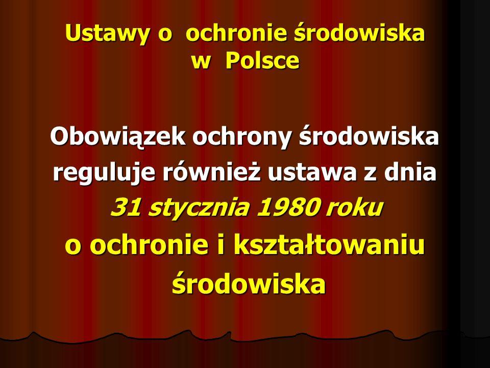 Ustawy o ochronie środowiska w Polsce Obowiązek ochrony środowiska reguluje również ustawa z dnia 31 stycznia 1980 roku o ochronie i kształtowaniu śro