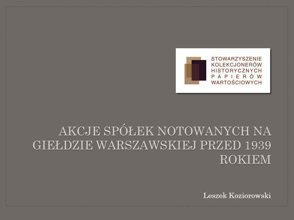AKCJE SPÓŁEK NOTOWANYCH NA GIEŁDZIE WARSZAWSKIEJ PRZED 1939 ROKIEM Leszek Koziorowski
