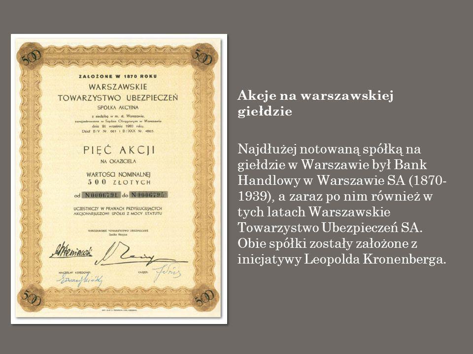 Akcje na warszawskiej giełdzie Najdłużej notowaną spółką na giełdzie w Warszawie był Bank Handlowy w Warszawie SA (1870- 1939), a zaraz po nim również