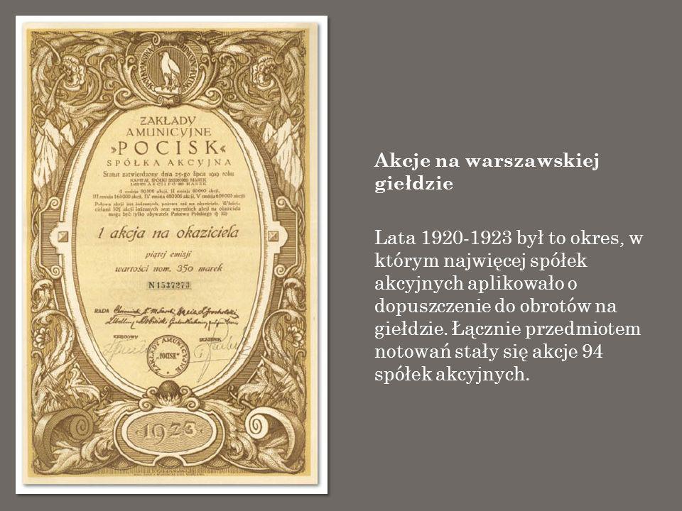 Akcje na warszawskiej giełdzie Lata 1920-1923 był to okres, w którym najwięcej spółek akcyjnych aplikowało o dopuszczenie do obrotów na giełdzie. Łącz