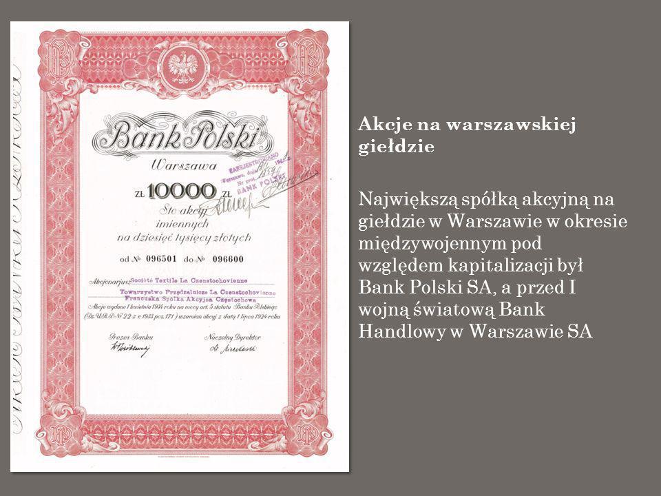 Akcje na warszawskiej giełdzie Największą spółką akcyjną na giełdzie w Warszawie w okresie międzywojennym pod względem kapitalizacji był Bank Polski S