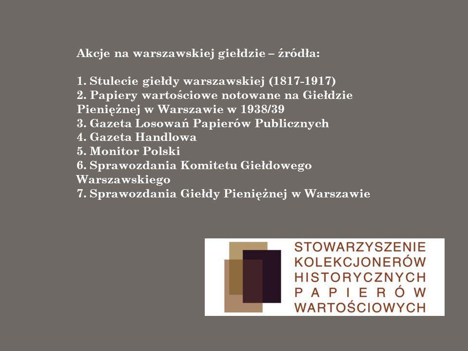 Akcje na warszawskiej giełdzie – źródła: 1. Stulecie giełdy warszawskiej (1817-1917) 2. Papiery wartościowe notowane na Giełdzie Pieniężnej w Warszawi