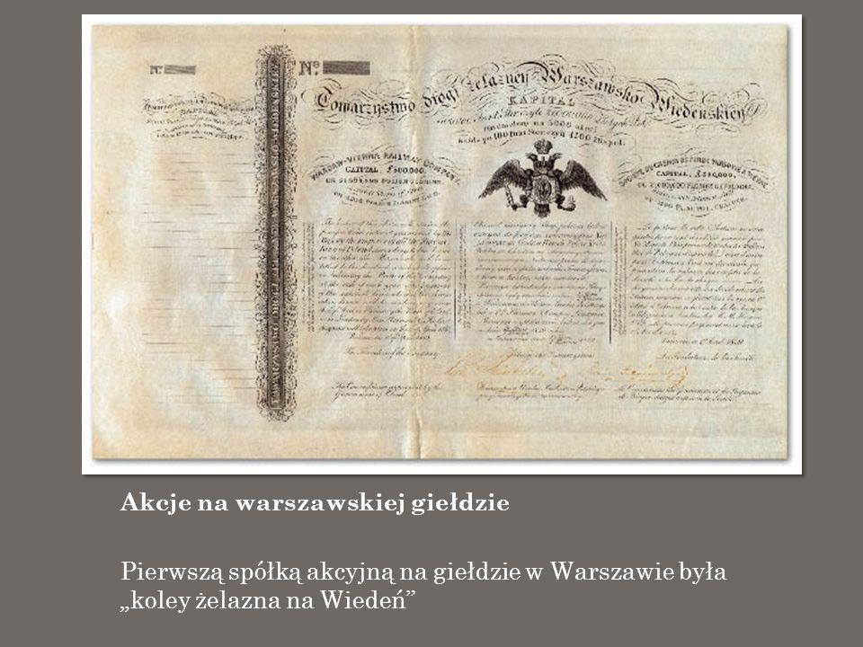 Akcje na warszawskiej giełdzie Pierwszą spółką akcyjną na giełdzie w Warszawie była koley żelazna na Wiedeń