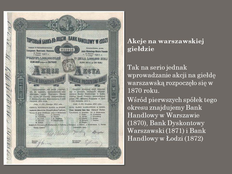 Akcje na warszawskiej giełdzie Najdłużej notowaną spółką na giełdzie w Warszawie był Bank Handlowy w Warszawie SA (1870- 1939), a zaraz po nim również w tych latach Warszawskie Towarzystwo Ubezpieczeń SA.