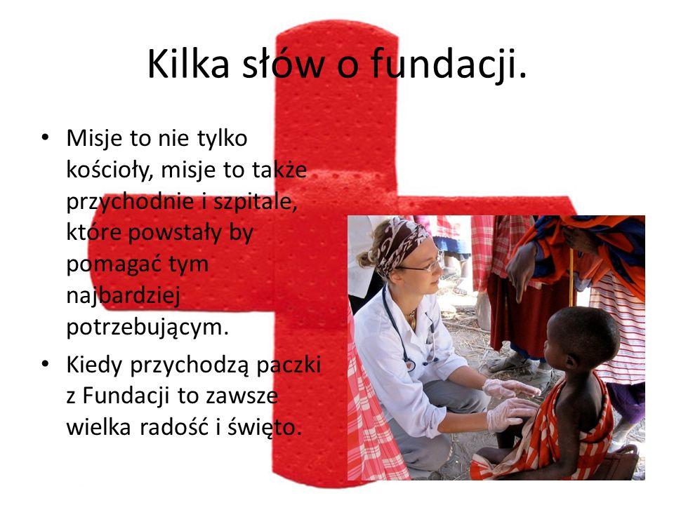 Kilka słów o fundacji. Misje to nie tylko kościoły, misje to także przychodnie i szpitale, które powstały by pomagać tym najbardziej potrzebującym. Ki