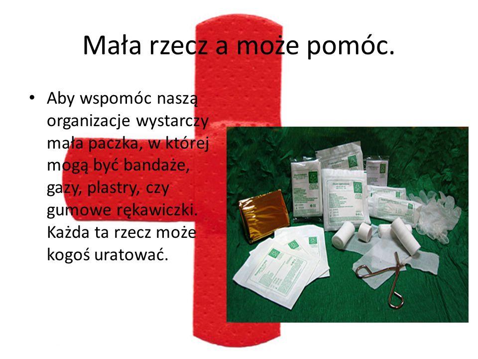 Mała rzecz a może pomóc. Aby wspomóc naszą organizacje wystarczy mała paczka, w której mogą być bandaże, gazy, plastry, czy gumowe rękawiczki. Każda t